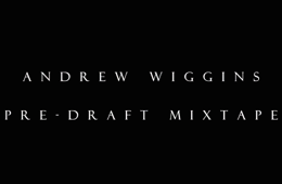 Andrew Wiggins Official NBA Draft Workout Mixtape